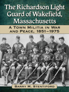 The Richardson Light Guard of Wakefield, Massachusetts (eBook): A Town Militia in War and Peace, 1851-1975