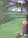 Old Fashioned Children's Games (eBook): Over 200 Outdoor, Car Trip, Song, Card and Party Activities