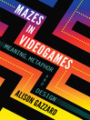 Mazes in Videogames (eBook): Meaning, Metaphor and Design