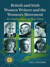 British and Irish Women Writers and the Women's Movement (eBook): Six Literary Voices of Their Times