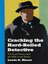 Cracking the Hard-Boiled Detective (eBook): A Critical History from the 1920s to the Present