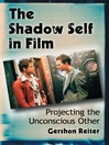 The Shadow Self in Film (eBook): Projecting the Unconscious Other