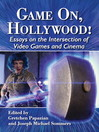 Game On, Hollywood! (eBook): Essays on the Intersection of Video Games and Cinema