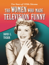The Women Who Made Television Funny (eBook): Ten Stars of 1950s Sitcoms