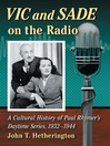 Vic and Sade on the Radio (eBook): A Cultural History of Paul Rhymer's Daytime Series, 1932-1944