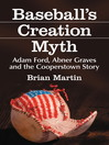 Baseball's Creation Myth (eBook): Adam Ford, Abner Graves and the Cooperstown Story