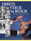Ebbets to Veeck to Busch (eBook): Eight Owners Who Shaped Baseball