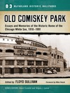 Old Comiskey Park (eBook): Essays and Memories of the Historic Home of the Chicago White Sox, 1910-1991