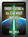 Sword Fighting in the Star Wars Universe (eBook): Historical Origins, Style and Philosophy