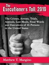 The Executioner's Toll, 2010 (eBook): The Crimes, Arrests, Trials, Appeals, Last Meals, Final Words and Executions of 46 Persons in the United States