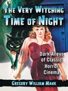 The Very Witching Time of Night (eBook): Dark Alleys of Classic Horror Cinema