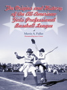 The Origins and History of the All-American Girls Professional Baseball League (eBook)