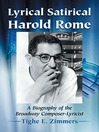 Lyrical Satirical Harold Rome (eBook): A Biography of the Broadway Composer-Lyricist