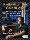 Radio After the Golden Age (eBook): The Evolution of American Broadcasting Since 1960