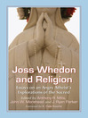 Joss Whedon and Religion (eBook): Essays on an Angry Atheist's Explorations of the Sacred