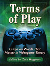 Terms of Play (eBook): Essays on Words That Matter in Videogame Theory