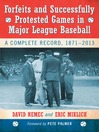 Forfeits and Successfully Protested Games in Major League Baseball (eBook): A Complete Record, 1871-2013