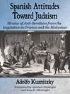 Spanish Attitudes Toward Judaism (eBook): Strains of Anti-Semitism from the Inquisition to Franco and the Holocaust