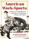 American Work-Sports (eBook): A History of Competitions for Cornhuskers, Lumberjacks, Firemen and Others