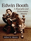 Edwin Booth (eBook): A Biography and Performance History