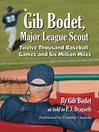 Gib Bodet, Major League Scout (eBook): Twelve Thousand Baseball Games and Six Million Miles