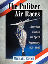 The Pulitzer Air Races (eBook): American Aviation and Speed Supremacy, 1920-1925