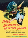 Paul Blaisdell, Monster Maker (eBook): A Biography of the B Movie Makeup and Special Effects Artist