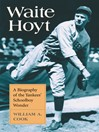 Waite Hoyt (eBook): A Biography of the Yankees' Schoolboy Wonder