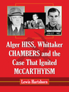 Alger Hiss, Whittaker Chambers and the Case That Ignited McCarthyism (eBook)