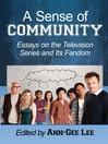 A Sense of Community (eBook): Essays on the Television Series and Its Fandom
