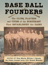 Base Ball Founders (eBook): The Clubs, Players and Cities of the Northeast That Established the Game