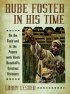 Rube Foster in His Time (eBook): On the Field and in the Papers with Black Baseball's Greatest Visionary