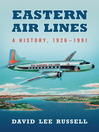 Eastern Air Lines (eBook): A History, 1926-1991