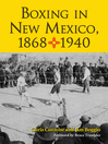 Boxing in New Mexico, 1868-1940 (eBook)
