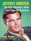 Jeffrey Hunter (eBook): The Film, Television, Radio and Stage Performances