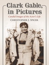 Clark Gable, in Pictures (eBook): Candid Images of the Actor's Life