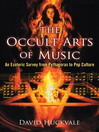 The Occult Arts of Music (eBook): An Esoteric Survey from Pythagoras to Pop Culture