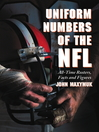 Uniform Numbers of the NFL (eBook): All-Time Rosters, Facts and Figures