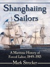 Shanghaiing Sailors (eBook): A Maritime History of Forced Labor, 1849-1915