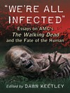 """We're All Infected"" (eBook): Essays on AMC's The Walking Dead and the Fate of the Human"