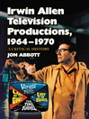 Irwin Allen Television Productions, 1964–1970 (eBook): A Critical History of Voyage to the Bottom of the Sea, Lost in Space, The Time Tunnel and Land of the Giants