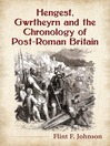 Hengest, Gwrtheyrn and the Chronology of Post-Roman Britain (eBook)
