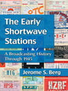 The Early Shortwave Stations (eBook): A Broadcasting History Through 1945