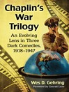 Chaplin's War Trilogy (eBook): An Evolving Lens in Three Dark Comedies, 1918-1947