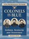 Colonels in Blue--Indiana, Kentucky and Tennessee (eBook): A Civil War Biographical Dictionary