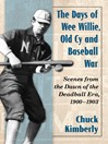 The Days of Wee Willie, Old Cy and Baseball War (eBook): Scenes from the Dawn of the Deadball Era, 1900-1903