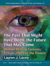 The Past That Might Have Been, the Future That May Come (eBook): Women Writing Fantastic Fiction, 1960s to the Present