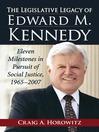 The Legislative Legacy of Edward M. Kennedy (eBook): Eleven Milestones in Pursuit of Social Justice, 1965-2007