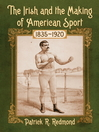 The Irish and the Making of American Sport, 1835-1920 (eBook)
