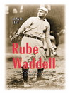 Rube Waddell (eBook): The Zany, Brilliant Life of a Strikeout Artist